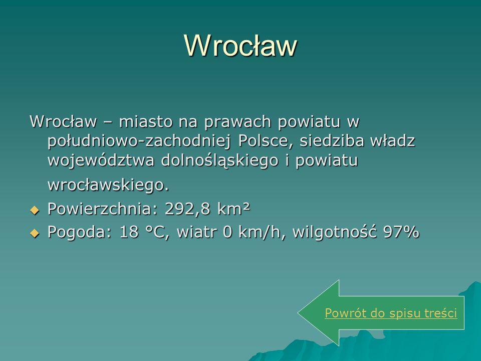 Wrocław Wrocław – miasto na prawach powiatu w południowo-zachodniej Polsce, siedziba władz województwa dolnośląskiego i powiatu wrocławskiego.  Powie