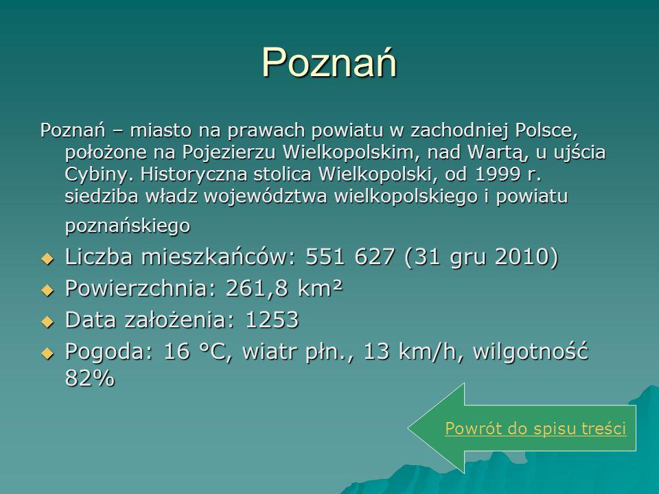 Poznań Poznań – miasto na prawach powiatu w zachodniej Polsce, położone na Pojezierzu Wielkopolskim, nad Wartą, u ujścia Cybiny. Historyczna stolica W