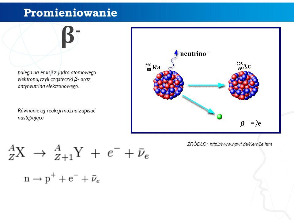 polega na emisji z jądra atomowego elektronu, czyli cząsteczki β - oraz antyneutrina elektronowego.