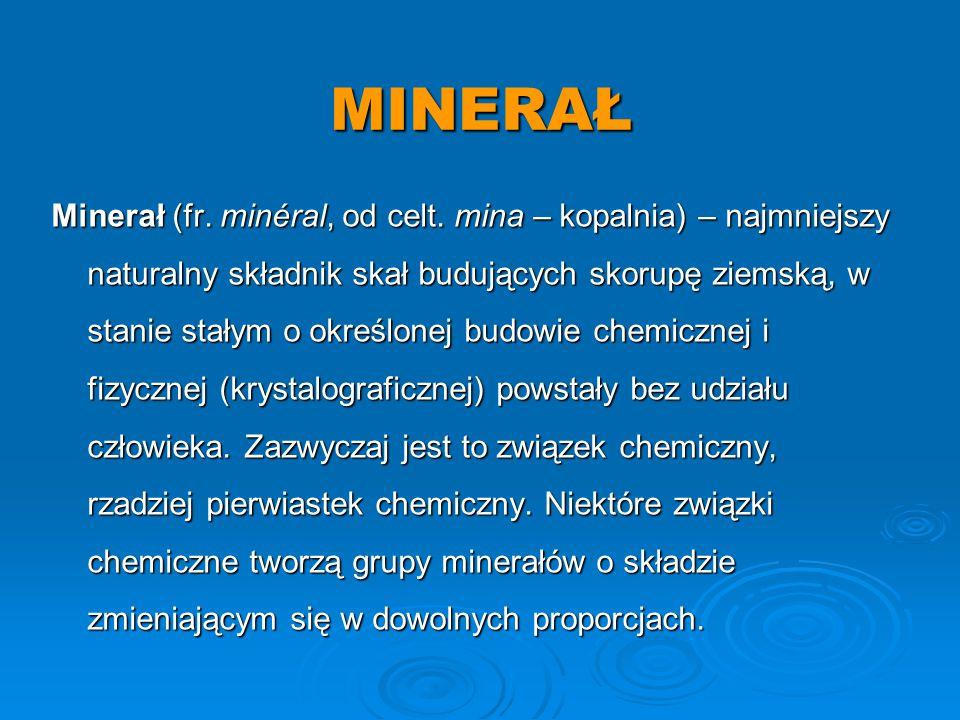 MINERAŁ Minerał (fr.minéral, od celt.