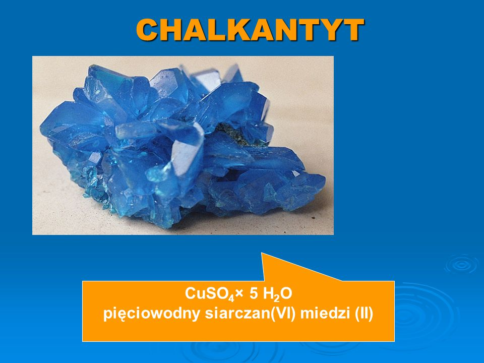CHALKANTYT CuSO 4 × 5 H 2 O pięciowodny siarczan(VI) miedzi (II)