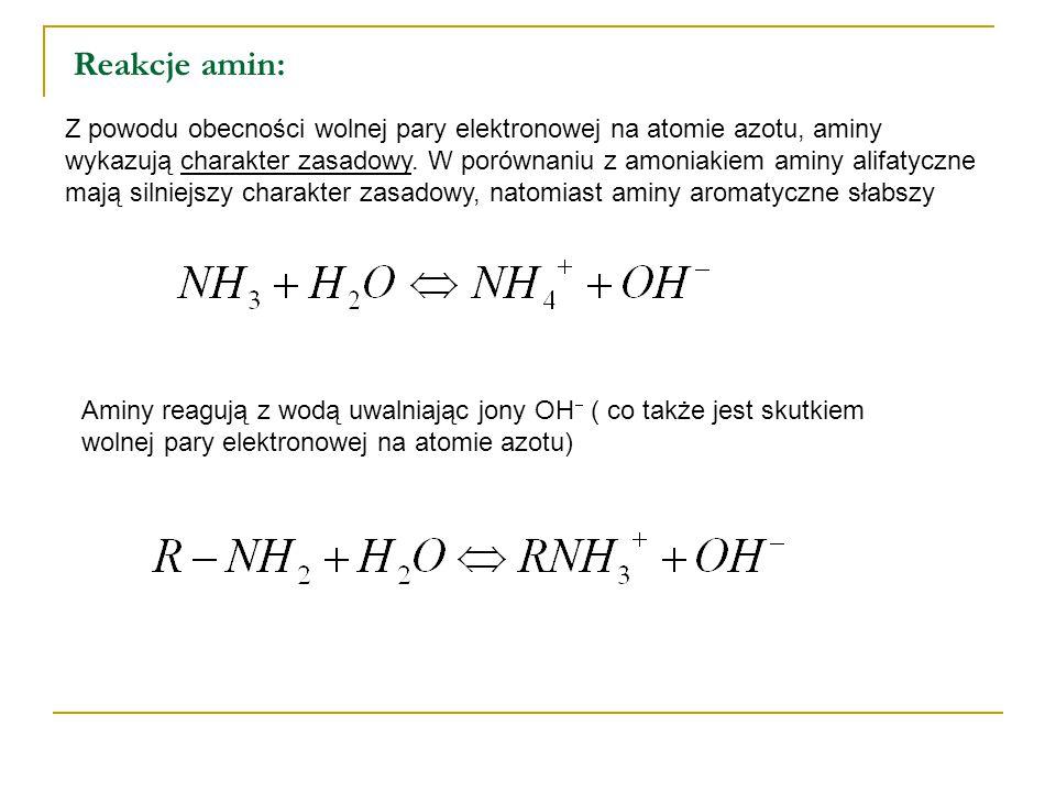 Reakcje amin: Z powodu obecności wolnej pary elektronowej na atomie azotu, aminy wykazują charakter zasadowy.