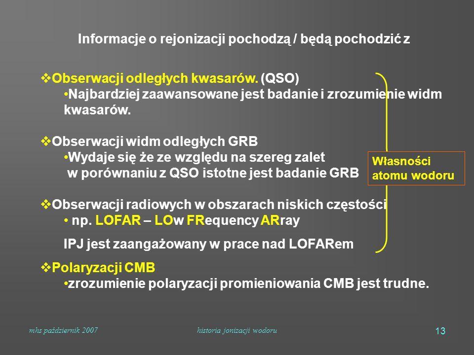 mhs październik 2007historia jonizacji wodoru 13 Informacje o rejonizacji pochodzą / będą pochodzić z  Obserwacji odległych kwasarów. (QSO) Najbardzi