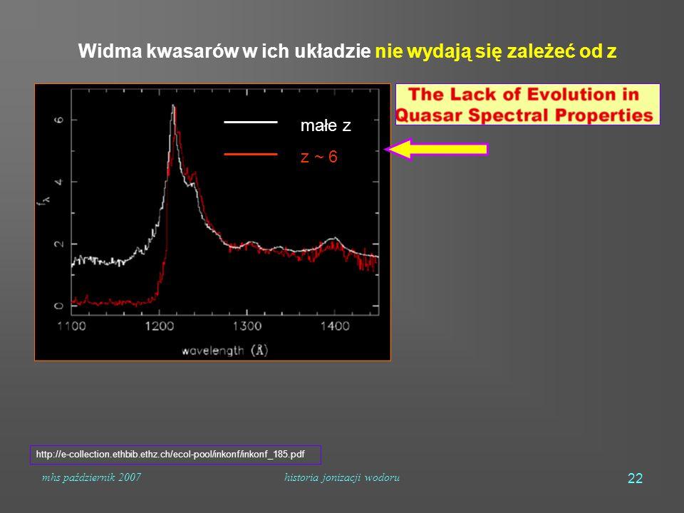 mhs październik 2007historia jonizacji wodoru 22 http://e-collection.ethbib.ethz.ch/ecol-pool/inkonf/inkonf_185.pdf Widma kwasarów w ich układzie nie wydają się zależeć od z małe z z ~ 6