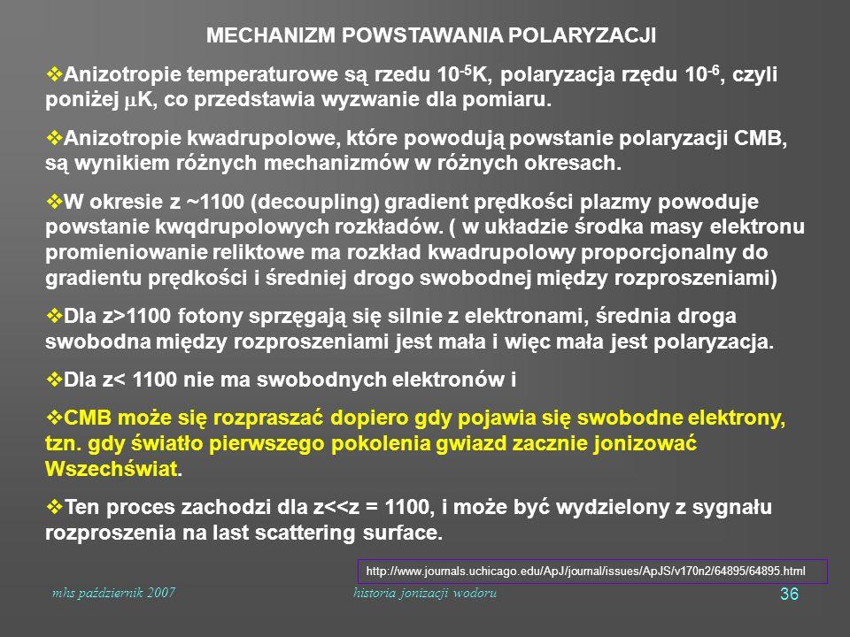 mhs październik 2007historia jonizacji wodoru 36 MECHANIZM POWSTAWANIA POLARYZACJI  Anizotropie temperaturowe są rzedu 10 -5 K, polaryzacja rzędu 10