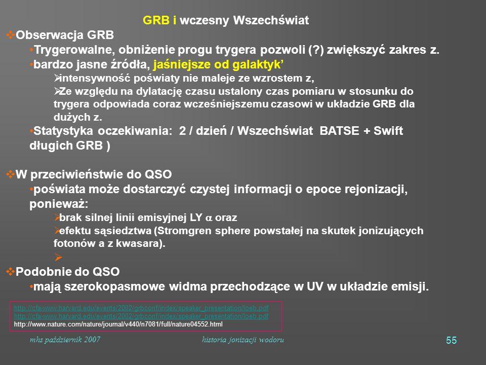 mhs październik 2007historia jonizacji wodoru 55 GRB i wczesny Wszechświat  Obserwacja GRB Trygerowalne, obniżenie progu trygera pozwoli ( ) zwiększyć zakres z.