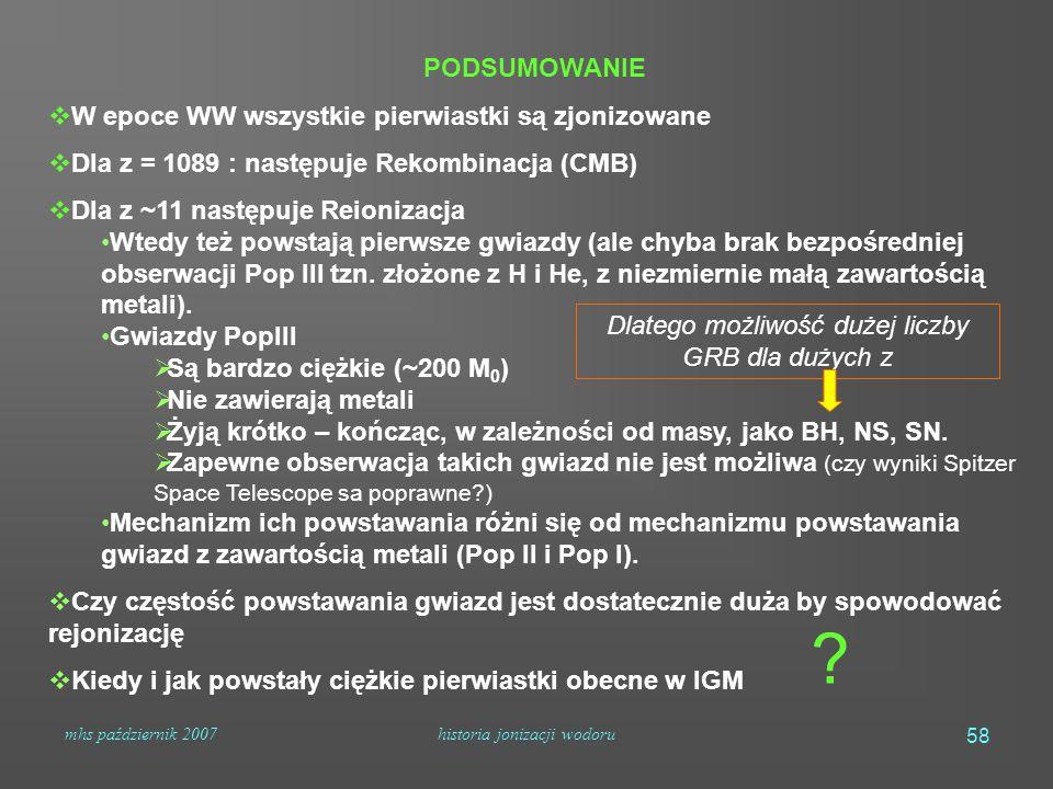 mhs październik 2007historia jonizacji wodoru 58 PODSUMOWANIE  W epoce WW wszystkie pierwiastki są zjonizowane  Dla z = 1089 : następuje Rekombinacj