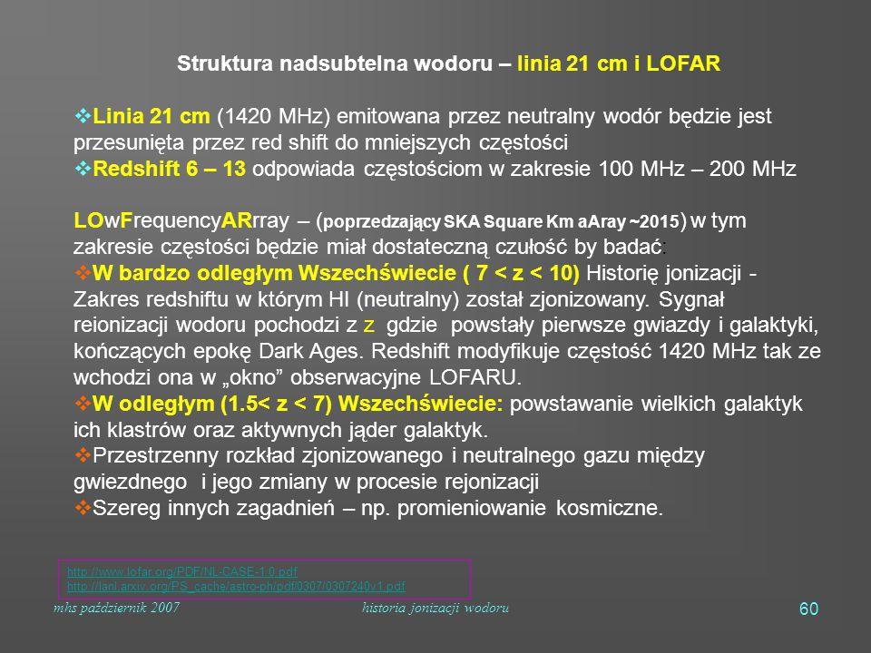 mhs październik 2007historia jonizacji wodoru 60 Struktura nadsubtelna wodoru – linia 21 cm i LOFAR  Linia 21 cm (1420 MHz) emitowana przez neutralny