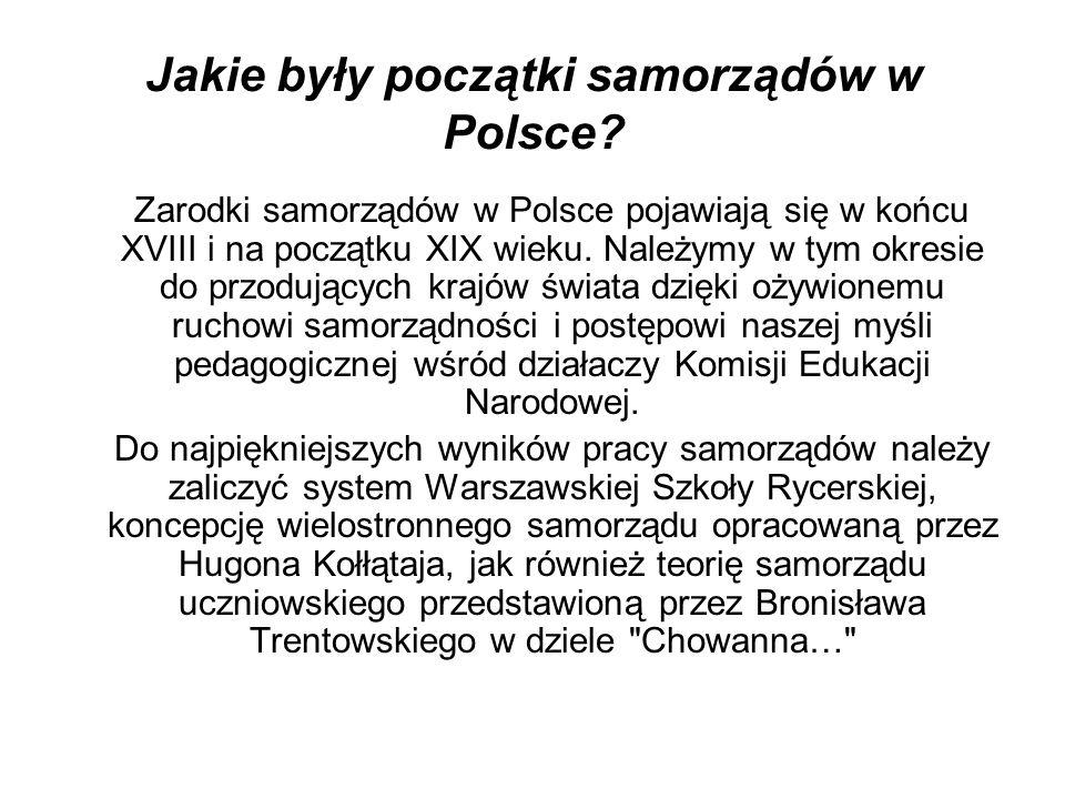 Jakie były początki samorządów w Polsce? Zarodki samorządów w Polsce pojawiają się w końcu XVIII i na początku XIX wieku. Należymy w tym okresie do pr