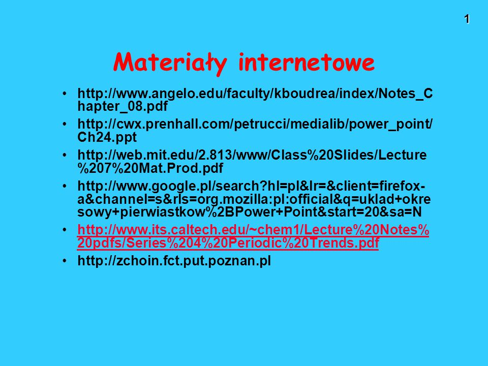 1 Materiały internetowe http://www.angelo.edu/faculty/kboudrea/index/Notes_C hapter_08.pdf http://cwx.prenhall.com/petrucci/medialib/power_point/ Ch24