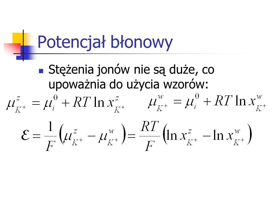 Potencjał błonowy Stężenia jonów nie są duże, co upoważnia do użycia wzorów: