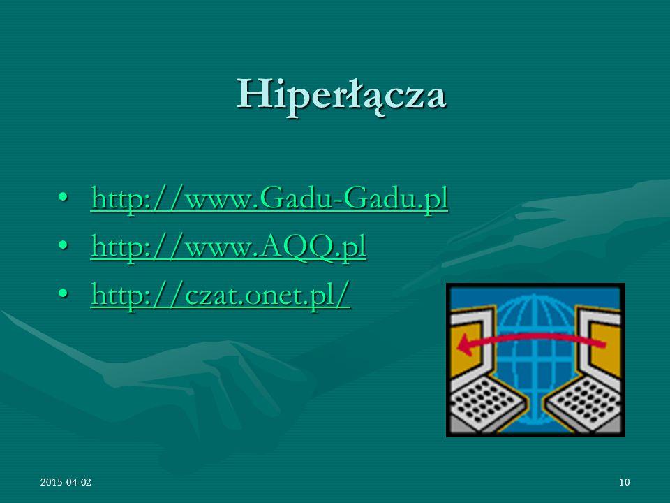 2015-04-0210 Hiperłącza http://www.Gadu-Gadu.pl http://www.Gadu-Gadu.plhttp://www.Gadu-Gadu.pl http://www.AQQ.pl http://www.AQQ.plhttp://www.AQQ.pl ht