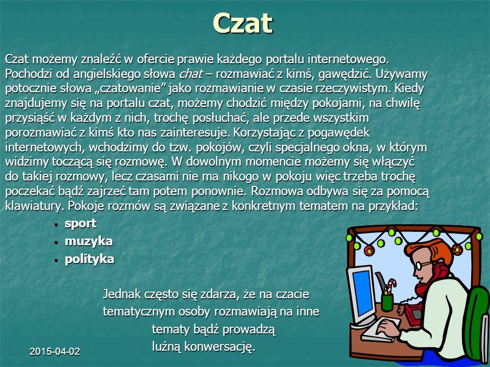 2015-04-024 Czat Czat możemy znaleźć w ofercie prawie każdego portalu internetowego. Pochodzi od angielskiego słowa chat – rozmawiać z kimś, gawędzić.