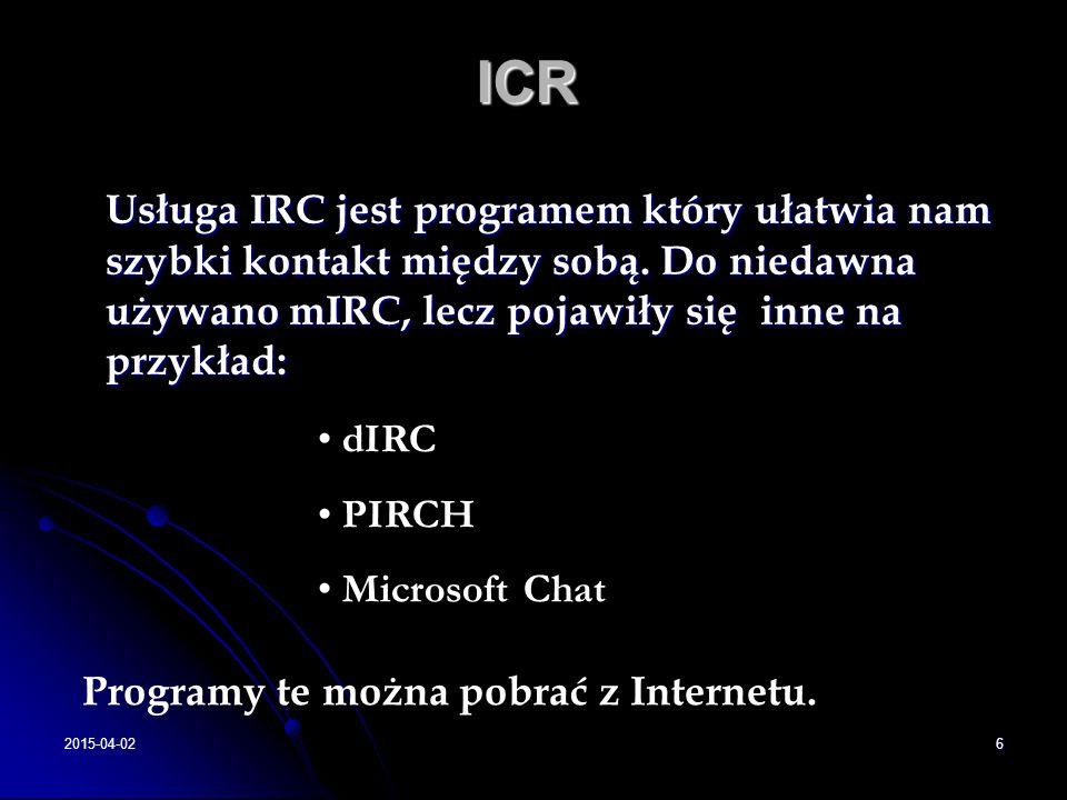 2015-04-026ICR Usługa IRC jest programem który ułatwia nam szybki kontakt między sobą. Do niedawna używano mIRC, lecz pojawiły się inne na przykład: U