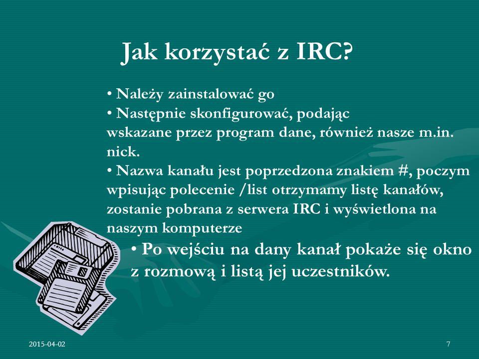 2015-04-027 Jak korzystać z IRC? Należy zainstalować go Następnie skonfigurować, podając wskazane przez program dane, również nasze m.in. nick. Nazwa