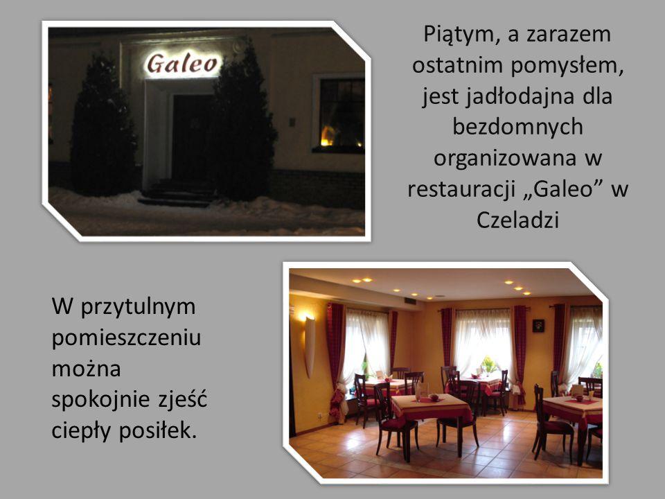 """Piątym, a zarazem ostatnim pomysłem, jest jadłodajna dla bezdomnych organizowana w restauracji """"Galeo"""" w Czeladzi W przytulnym pomieszczeniu można spo"""