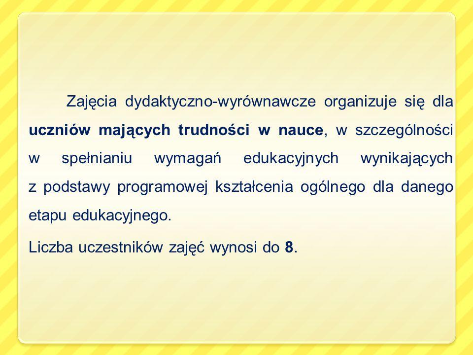 Zajęcia dydaktyczno-wyrównawcze organizuje się dla uczniów mających trudności w nauce, w szczególności w spełnianiu wymagań edukacyjnych wynikających