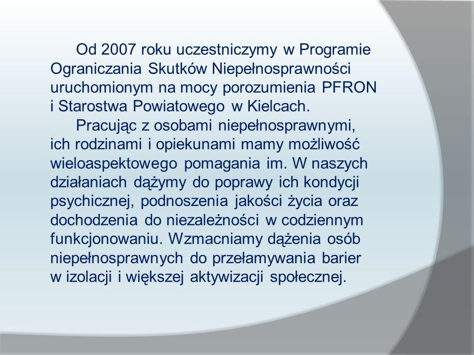 Od 2007 roku uczestniczymy w Programie Ograniczania Skutków Niepełnosprawności uruchomionym na mocy porozumienia PFRON i Starostwa Powiatowego w Kielcach.