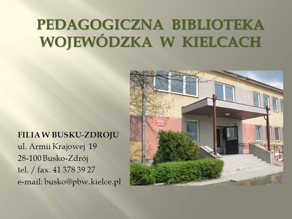 PEDAGOGICZNA BIBLIOTEKA WOJEWÓDZKA W KIELCACH FILIA W BUSKU-ZDROJU ul.