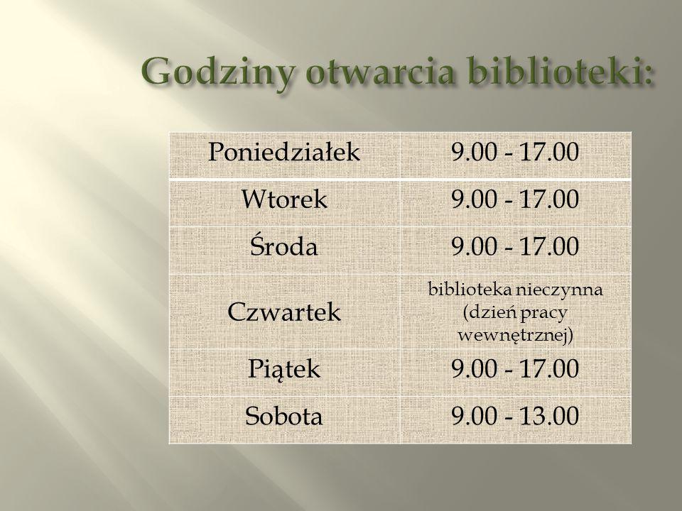 Poniedziałek9.00 - 17.00 Wtorek9.00 - 17.00 Środa9.00 - 17.00 Czwartek biblioteka nieczynna (dzień pracy wewnętrznej) Piątek9.00 - 17.00 Sobota9.00 - 13.00