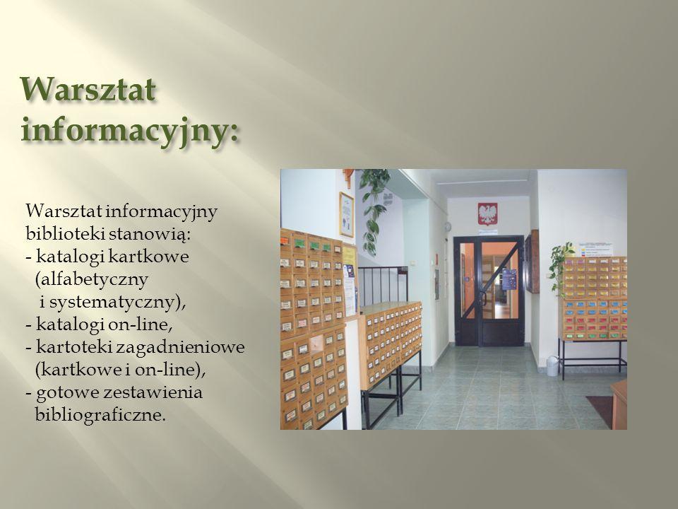 Warsztat informacyjny: Warsztat informacyjny biblioteki stanowią: - katalogi kartkowe (alfabetyczny i systematyczny), - katalogi on-line, - kartoteki zagadnieniowe (kartkowe i on-line), - gotowe zestawienia bibliograficzne.