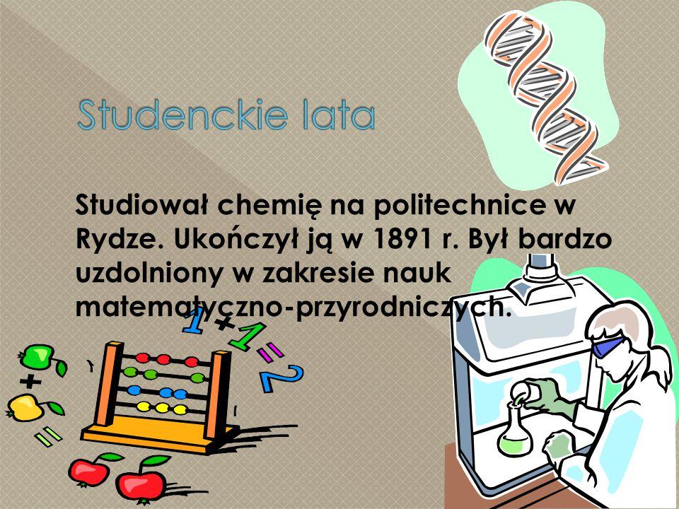 Studiował chemię na politechnice w Rydze.Ukończył ją w 1891 r.