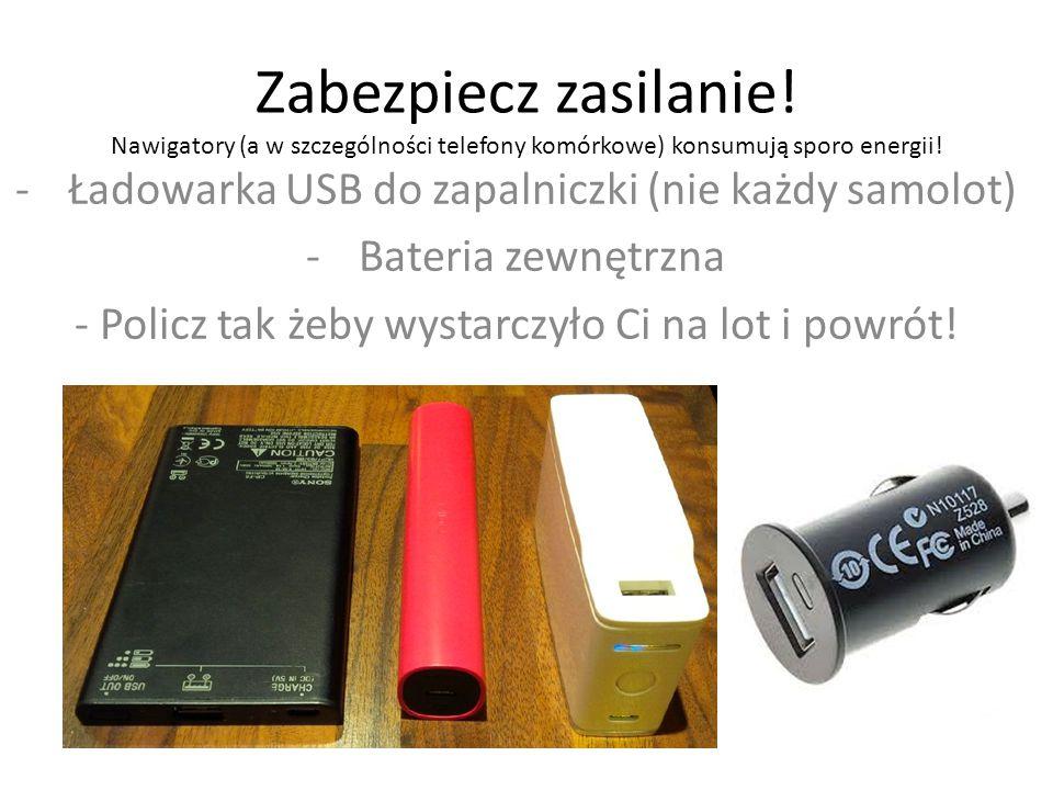 Zabezpiecz zasilanie. Nawigatory (a w szczególności telefony komórkowe) konsumują sporo energii.