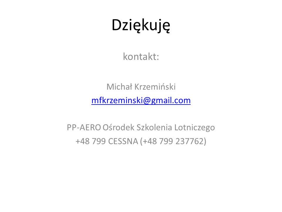 Dziękuję kontakt: Michał Krzemiński mfkrzeminski@gmail.com PP-AERO Ośrodek Szkolenia Lotniczego +48 799 CESSNA (+48 799 237762)