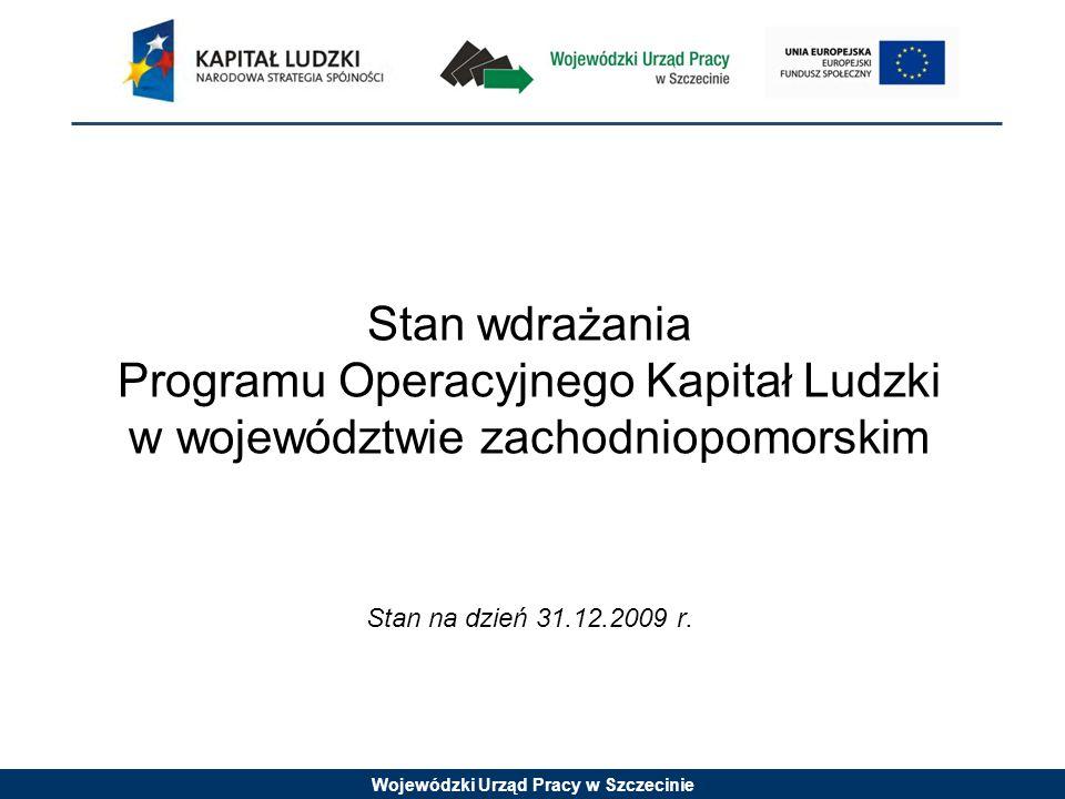 Wojewódzki Urząd Pracy w Szczecinie Stan wdrażania Programu Operacyjnego Kapitał Ludzki w województwie zachodniopomorskim Stan na dzień 31.12.2009 r.