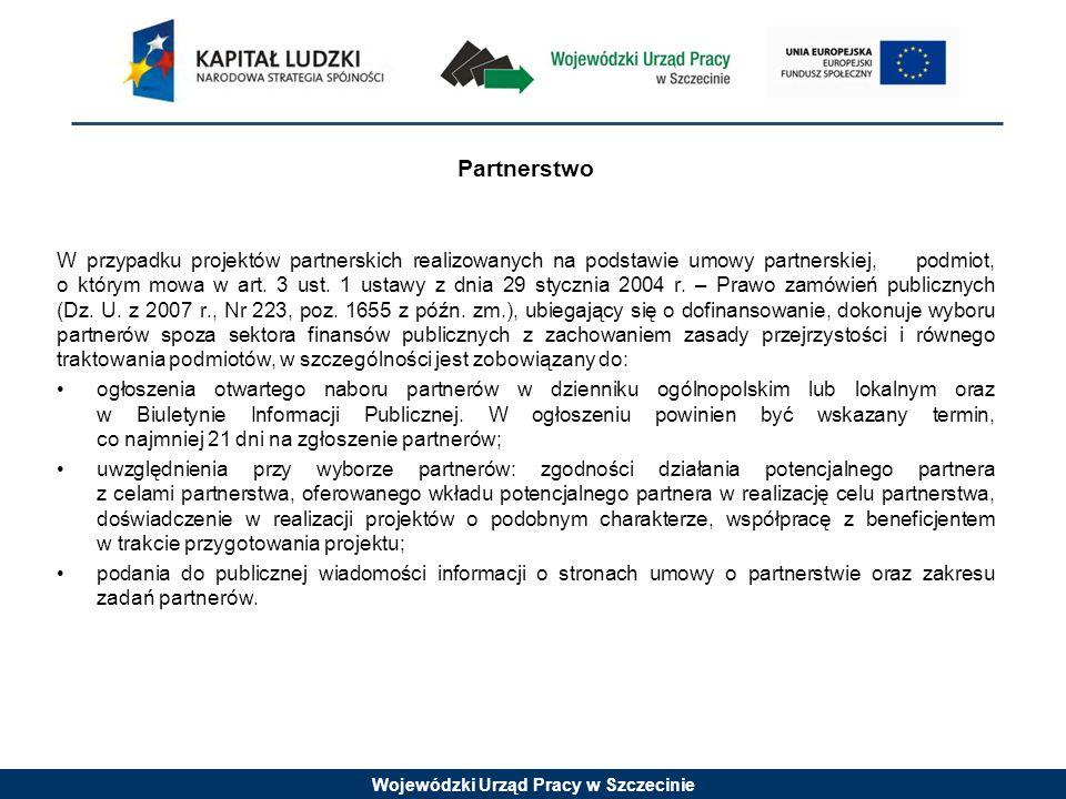 Wojewódzki Urząd Pracy w Szczecinie Partnerstwo W przypadku projektów partnerskich realizowanych na podstawie umowy partnerskiej, podmiot, o którym mowa w art.