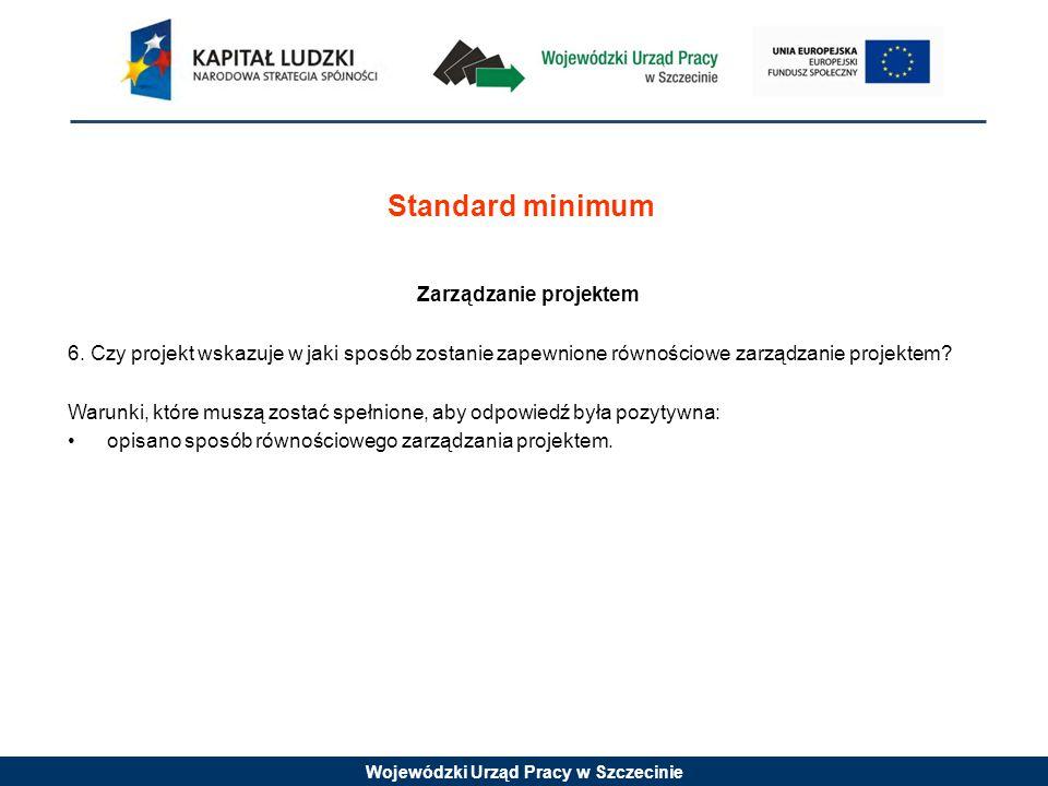Wojewódzki Urząd Pracy w Szczecinie Standard minimum Zarządzanie projektem 6.
