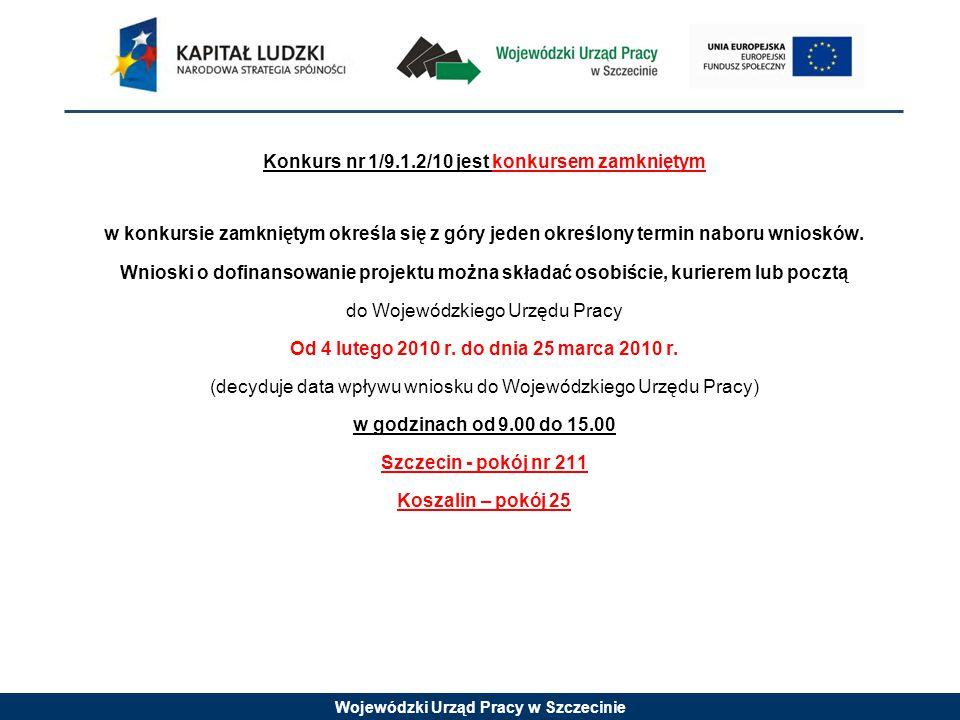Wojewódzki Urząd Pracy w Szczecinie Konkurs nr 1/9.1.2/10 jest konkursem zamkniętym w konkursie zamkniętym określa się z góry jeden określony termin naboru wniosków.