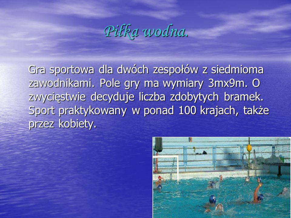 Piłka wodna. Gra sportowa dla dwóch zespołów z siedmioma zawodnikami. Pole gry ma wymiary 3mx9m. O zwycięstwie decyduje liczba zdobytych bramek. Sport