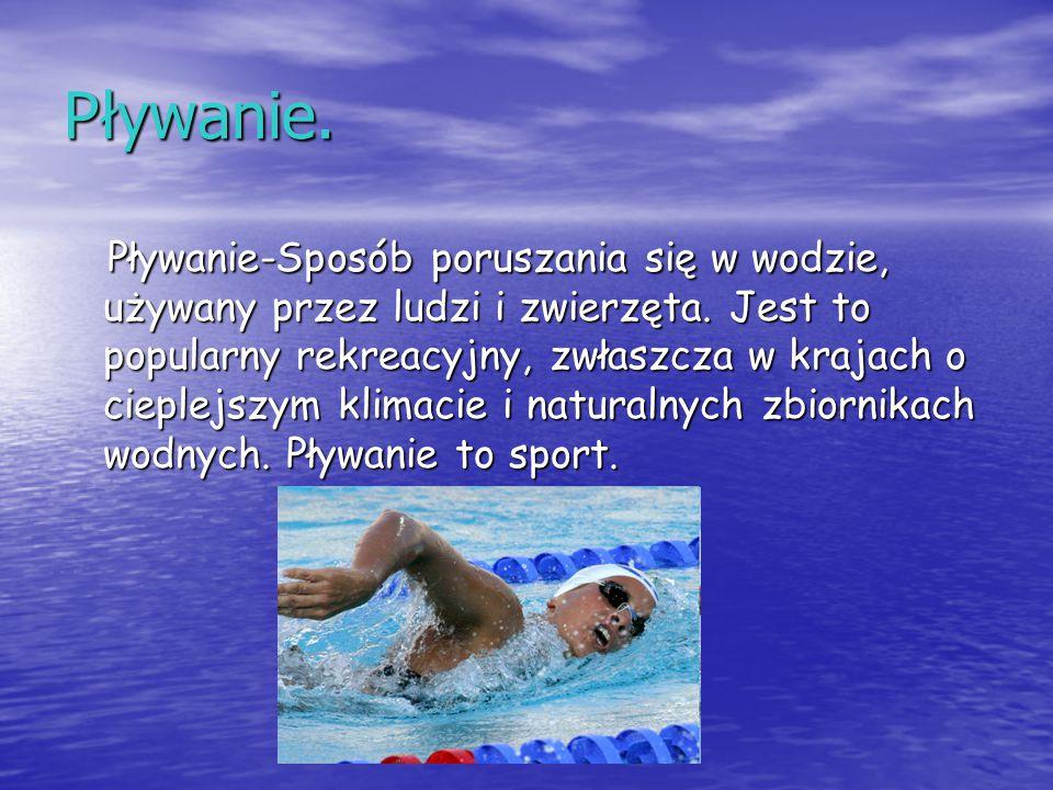 Pływanie. Pływanie-Sposób poruszania się w wodzie, używany przez ludzi i zwierzęta. Jest to popularny rekreacyjny, zwłaszcza w krajach o cieplejszym k