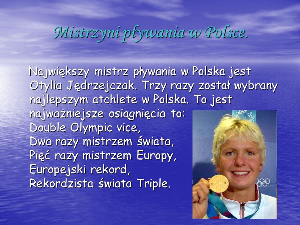 Mistrzyni pływania w Polsce. Największy mistrz pływania w Polska jest Otylia Jędrzejczak. Trzy razy został wybrany najlepszym atchlete w Polska. To je