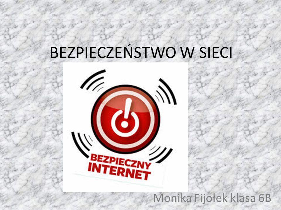BEZPIECZEŃSTWO W SIECI Monika Fijołek klasa 6B