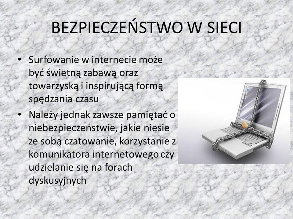 BEZPIECZEŃSTWO W SIECI Surfowanie w internecie może być świetną zabawą oraz towarzyską i inspirującą formą spędzania czasu Należy jednak zawsze pamięt