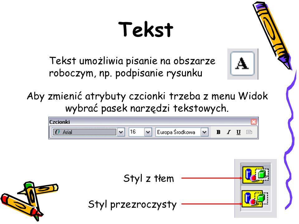 Tekst Styl z tłem Styl przezroczysty Tekst umożliwia pisanie na obszarze roboczym, np. podpisanie rysunku Aby zmienić atrybuty czcionki trzeba z menu