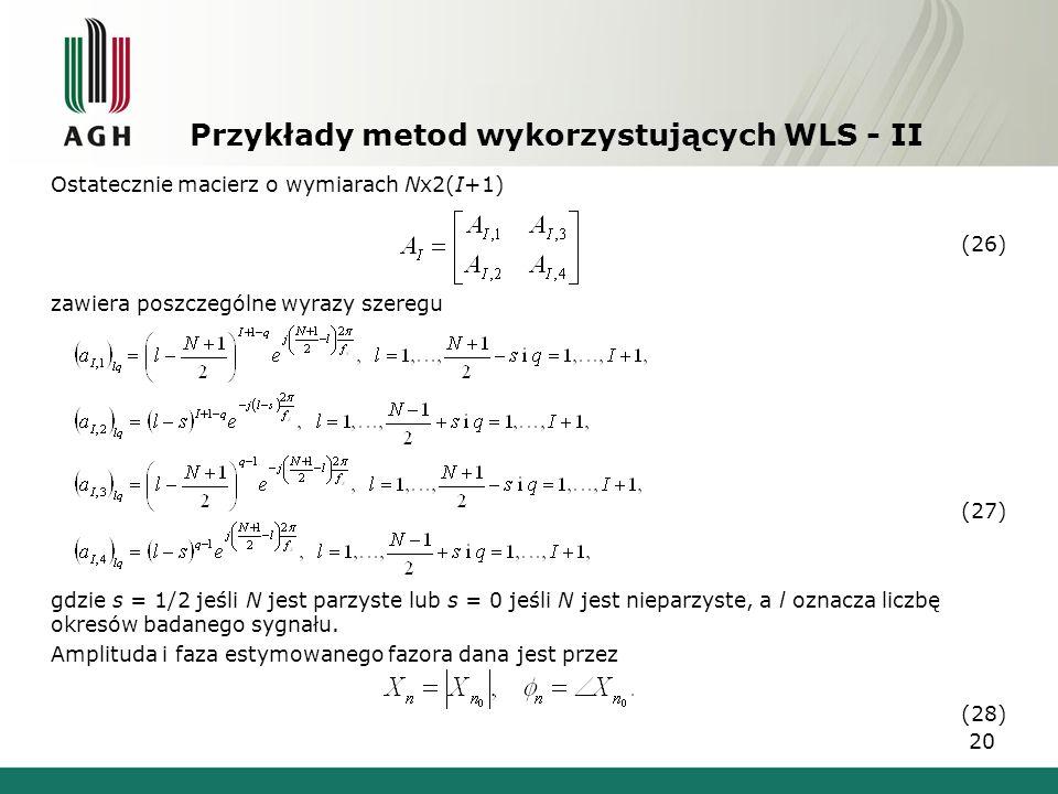20 Przykłady metod wykorzystujących WLS - II Ostatecznie macierz o wymiarach Nx2(I+1) (26) zawiera poszczególne wyrazy szeregu (27) gdzie s = 1/2 jeśl
