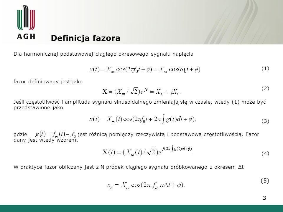 3 Definicja fazora Dla harmonicznej podstawowej ciągłego okresowego sygnału napięcia (1) fazor definiowany jest jako (2) Jeśli częstotliwość i amplitu