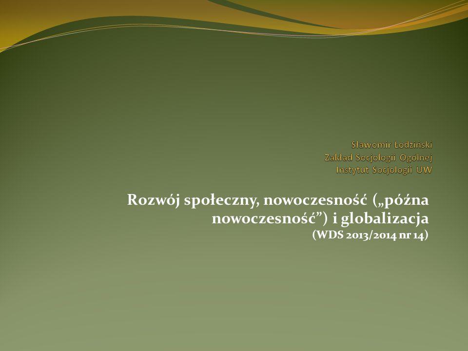 """Rozwój społeczny, nowoczesność (""""późna nowoczesność"""") i globalizacja (WDS 2013/2014 nr 14)"""