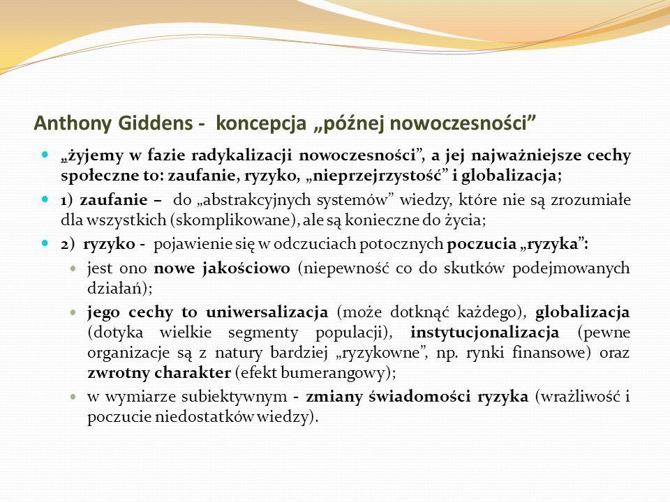 """Anthony Giddens - koncepcja """"późnej nowoczesności"""" """"żyjemy w fazie radykalizacji nowoczesności"""", a jej najważniejsze cechy społeczne to: zaufanie, ryz"""