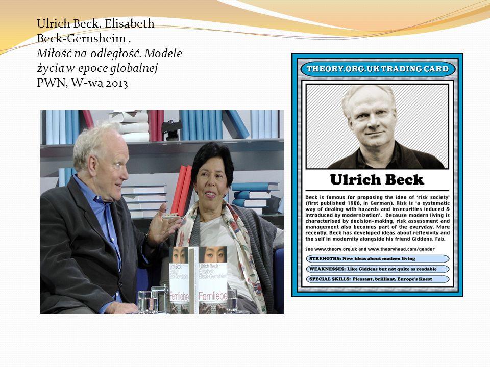Ulrich Beck, Elisabeth Beck-Gernsheim, Miłość na odległość. Modele życia w epoce globalnej PWN, W-wa 2013