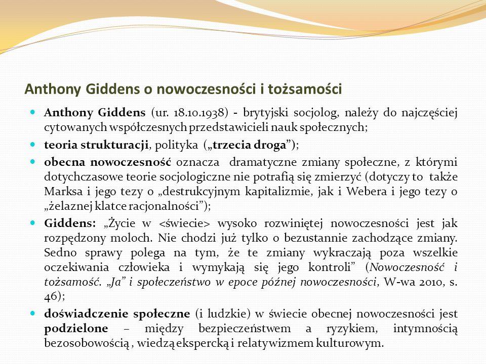 Anthony Giddens o nowoczesności i tożsamości Anthony Giddens (ur. 18.10.1938) - brytyjski socjolog, należy do najczęściej cytowanych współczesnych prz
