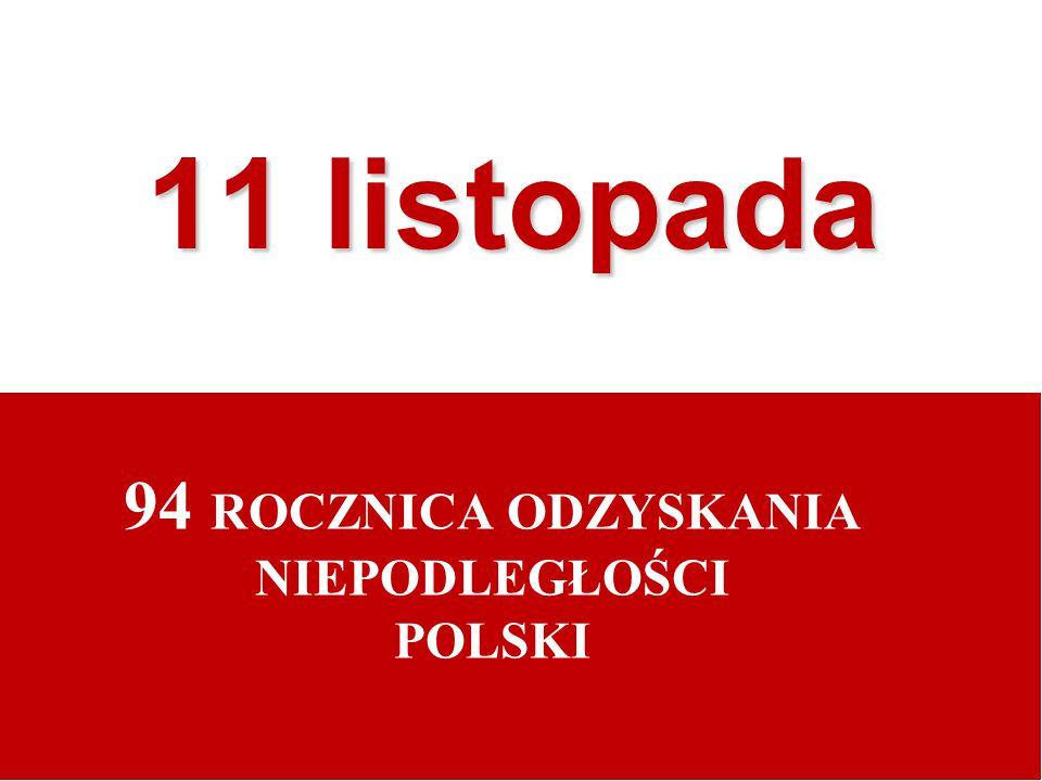 94 ROCZNICA ODZYSKANIA NIEPODLEGŁOŚCI POLSKI 11 listopada