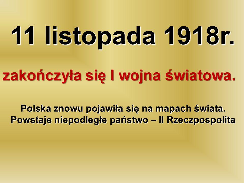 11 listopada 1918r. zakończyła się I wojna światowa. Polska znowu pojawiła się na mapach świata. Powstaje niepodległe państwo – II Rzeczpospolita