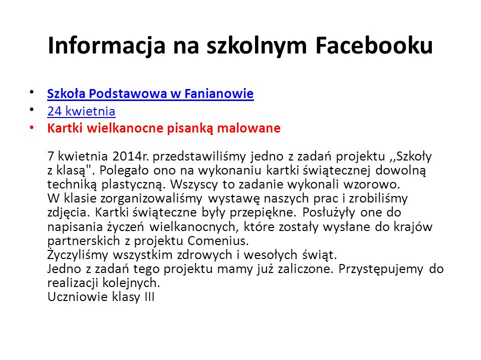 Informacja na szkolnym Facebooku Szkoła Podstawowa w Fanianowie 24 kwietnia Kartki wielkanocne pisanką malowane 7 kwietnia 2014r. przedstawiliśmy jedn