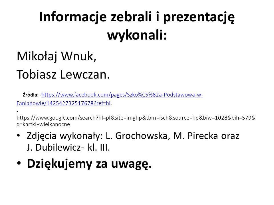 Informacje zebrali i prezentację wykonali: Mikołaj Wnuk, Tobiasz Lewczan. Źródła: - https://www.facebook.com/pages/Szko%C5%82a-Podstawowa-w- Fanianowi