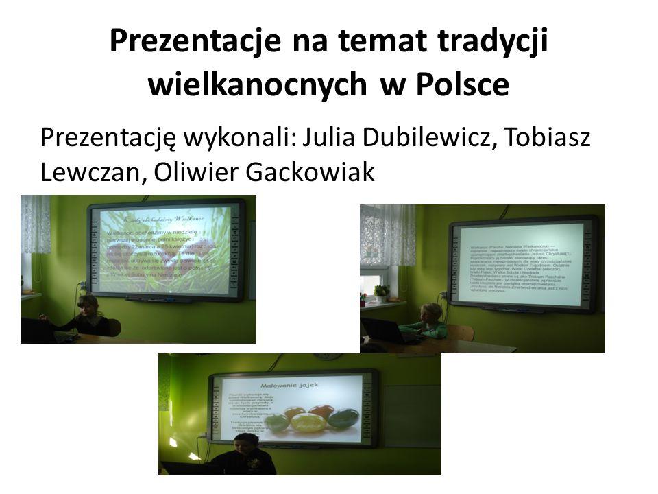 Prezentacje na temat tradycji wielkanocnych w Polsce Prezentację wykonali: Julia Dubilewicz, Tobiasz Lewczan, Oliwier Gackowiak