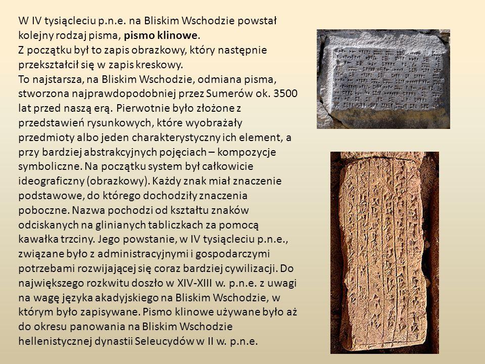 W IV tysiącleciu p.n.e. na Bliskim Wschodzie powstał kolejny rodzaj pisma, pismo klinowe. Z początku był to zapis obrazkowy, który następnie przekszta